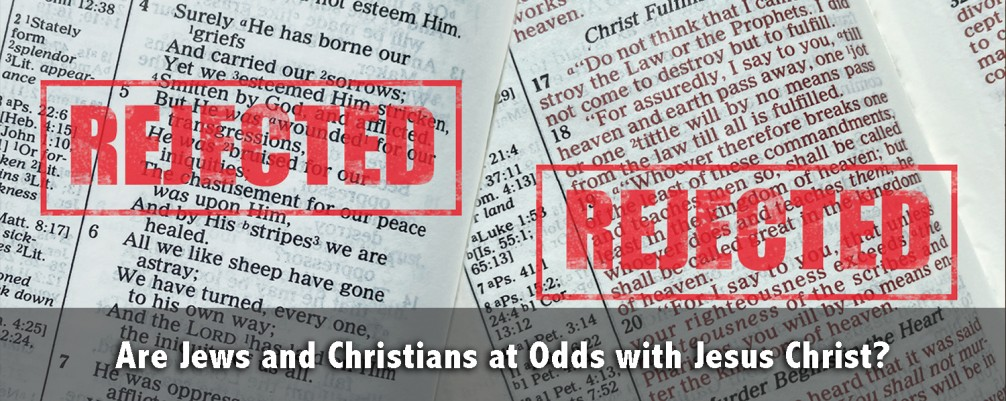 Are Jews and Christians at Odds with Jesus Christ?