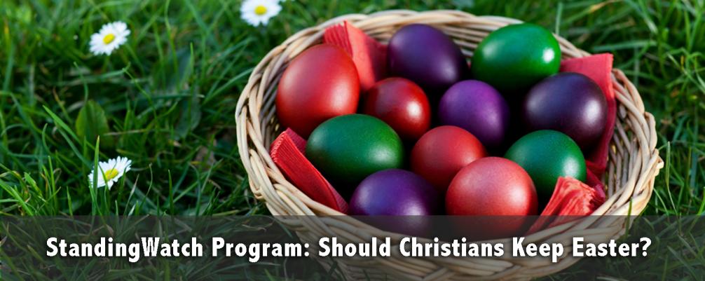 StandingWatch Program: Should Christians Keep Easter?
